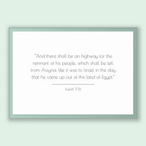 Isaiah 11:16 - Old Testiment - And there shall be an highway for the remnant of his people, which shall be left, from Assyria; like it wa...