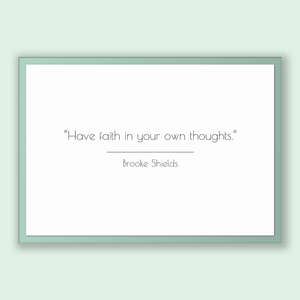 Brooke Shields Quote, Brooke Shields Poster, Brooke Shields Print, Printable Poster, Have faith in your own thoughts.