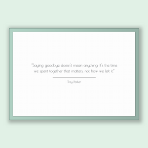 Trey Parker Quote, Trey Parker Poster, Trey Parker Print, Printable Poster, Saying goodbye doesn't mean anything. It's the time we spent ...
