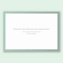 Load image into Gallery viewer, Bernard Williams Quote, Bernard Williams Poster, Bernard Williams Print, Printable Poster, Books had instant replay long before televised...