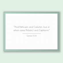 Load image into Gallery viewer, Genesis 10:14 - Old Testiment - And Pathrusim, and Casluhim, (out of whom came Philistim,) and Caphtorim.