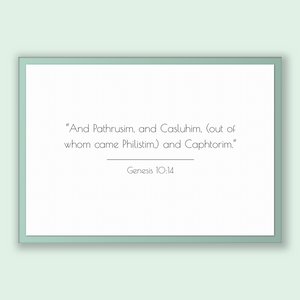 Genesis 10:14 - Old Testiment - And Pathrusim, and Casluhim, (out of whom came Philistim,) and Caphtorim.