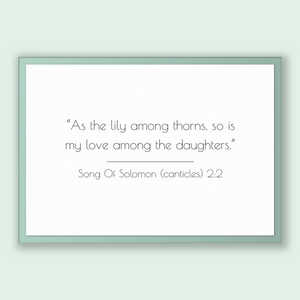Song Of Solomon (canticles) 2:2 - Old Testiment - As the lily among thorns, so is my love among the daughters.