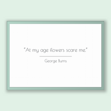 Load image into Gallery viewer, George Burns Quote, George Burns Poster, George Burns Print, Printable Poster, At my age flowers scare me.