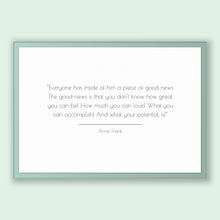 Load image into Gallery viewer, Anne Frank Quote, Anne Frank Poster, Anne Frank Print, Printable Poster, Everyone has inside of him a piece of good news. The good news i...