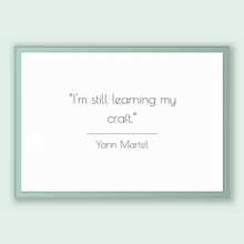 Load image into Gallery viewer, Yann Martel Quote, Yann Martel Poster, Yann Martel Print, Printable Poster, I'm still learning my craft.