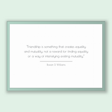 Load image into Gallery viewer, Rowan D. Williams Quote, Rowan D. Williams Poster, Rowan D. Williams Print, Printable Poster, Friendship is something that creates equali...