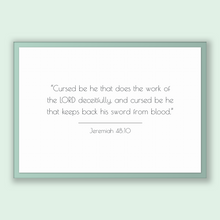 Load image into Gallery viewer, Jeremiah 48:10 - Old Testiment - Cursed be he that does the work of the LORD deceitfully, and cursed be he that keeps back his sword from...