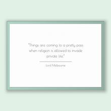 Load image into Gallery viewer, Lord Melbourne Quote, Lord Melbourne Poster, Lord Melbourne Print, Printable Poster, Things are coming to a pretty pass when religion is ...