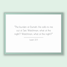Load image into Gallery viewer, Isaiah 21:11 - Old Testiment - The burden of Dumah. He calls to me out of Seir, Watchman, what of the night? Watchman, what of the night?