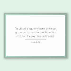 Isaiah 23:2 - Old Testiment - Be still, all of you inhabitants of the isle; you whom the merchants of Zidon, that pass over the sea, have...