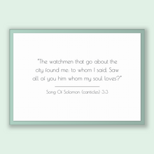 Load image into Gallery viewer, Song Of Solomon (canticles) 3:3 - Old Testiment - The watchmen that go about the city found me: to whom I said, Saw all of you him whom m...