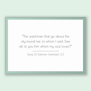 Song Of Solomon (canticles) 3:3 - Old Testiment - The watchmen that go about the city found me: to whom I said, Saw all of you him whom m...
