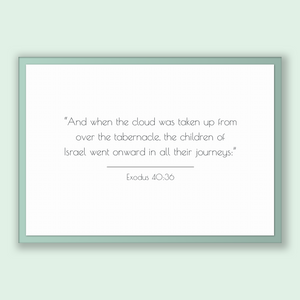 Exodus 40:36 - Old Testiment - And when the cloud was taken up from over the tabernacle, the children of Israel went onward in all their ...
