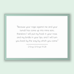 2 Kings (4 Kings) 19:28 - Old Testiment - Because your rage against me and your tumult has come up into mine ears, therefore I will put m...