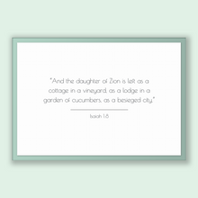Load image into Gallery viewer, Isaiah 1:8 - Old Testiment - And the daughter of Zion is left as a cottage in a vineyard, as a lodge in a garden of cucumbers, as a besie...