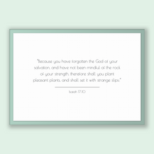 Load image into Gallery viewer, Isaiah 17:10 - Old Testiment - Because you have forgotten the God of your salvation, and have not been mindful of the rock of your streng...