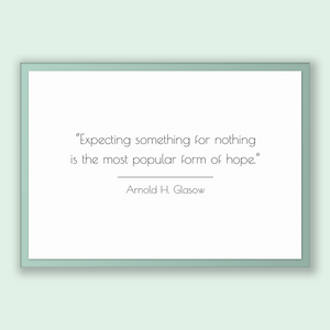Arnold H. Glasow Quote, Arnold H. Glasow Poster, Arnold H. Glasow Print, Printable Poster, Expecting something for nothing is the most po...