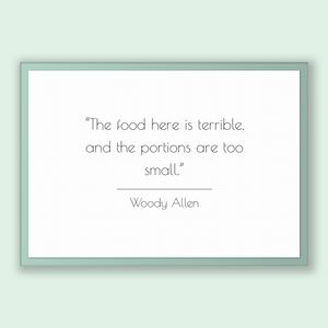 Woody Allen Quote, Woody Allen Poster, Woody Allen Print, Printable Poster, The food here is terrible, and the portions are too small.