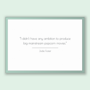 Jodie Foster Quote, Jodie Foster Poster, Jodie Foster Print, Printable Poster, I didn't have any ambition to produce big mainstream popco...