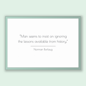 Norman Borlaug Quote, Norman Borlaug Poster, Norman Borlaug Print, Printable Poster, Man seems to insist on ignoring the lessons availabl...