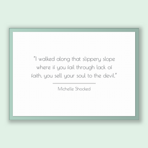 Michelle Shocked Quote, Michelle Shocked Poster, Michelle Shocked Print, Printable Poster, I walked along that slippery slope where if yo...