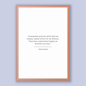 Charles Kennedy Quote, Charles Kennedy Poster, Charles Kennedy Print, Printable Poster, Immigrants provide skills that we simply cannot a...