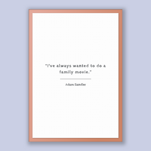 Adam Sandler Quote, Adam Sandler Poster, Adam Sandler Print, Printable Poster, I've always wanted to do a family movie.