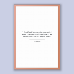 Kin Hubbard Quote, Kin Hubbard Poster, Kin Hubbard Print, Printable Poster, I don't look for much to come out of government ownership as ...