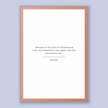 Load image into Gallery viewer, Ryan White Quote, Ryan White Poster, Ryan White Print, Printable Poster, Because of the lack of education on AIDS, discrimination, fear, ...