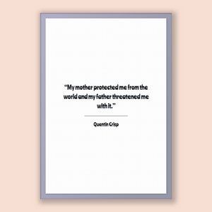 Quentin Crisp Quote, Quentin Crisp Poster, Quentin Crisp Print, Printable Poster, My mother protected me from the world and my father thr...
