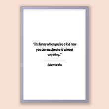 Load image into Gallery viewer, Adam Carolla Quote, Adam Carolla Poster, Adam Carolla Print, Printable Poster, It's funny when you're a kid how you can acclimate to almo...
