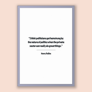 Henry Rollins Quote, Henry Rollins Poster, Henry Rollins Print, Printable Poster, I think politicians get hamstrung by the nature of poli...