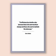 Load image into Gallery viewer, Gerry Adams Quote, Gerry Adams Poster, Gerry Adams Print, Printable Poster, It will always be a battle a day between those who want maxim...