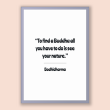 Load image into Gallery viewer, Bodhidharma Quote, Bodhidharma Poster, Bodhidharma Print, Printable Poster, To find a Buddha all you have to do is see your nature.