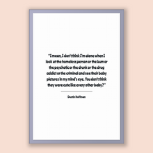 Load image into Gallery viewer, Dustin Hoffman Quote, Dustin Hoffman Poster, Dustin Hoffman Print, Printable Poster, I mean, I don't think I'm alone when I look at the h...