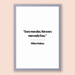William Wallace Quote, William Wallace Poster, William Wallace Print, Printable Poster, Every man dies. Not every man really lives.