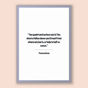 Thomas Hardy Quote, Thomas Hardy Poster, Thomas Hardy Print, Printable Poster, Yes quaint and curious war is! You shoot a fellow down you...
