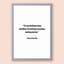 Load image into Gallery viewer, Johnny Knoxville Quote, Johnny Knoxville Poster, Johnny Knoxville Print, Printable Poster, I'm not looking to lose anything. I'm looking ...
