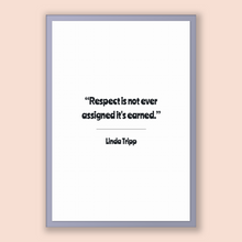 Load image into Gallery viewer, Linda Tripp Quote, Linda Tripp Poster, Linda Tripp Print, Printable Poster, Respect is not ever assigned it's earned.