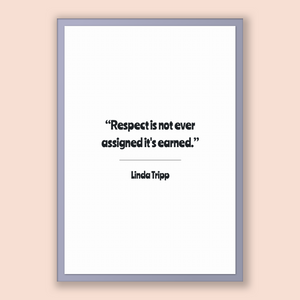 Linda Tripp Quote, Linda Tripp Poster, Linda Tripp Print, Printable Poster, Respect is not ever assigned it's earned.