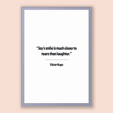 Load image into Gallery viewer, Victor Hugo Quote, Victor Hugo Poster, Victor Hugo Print, Printable Poster, Joy's smile is much closer to tears than laughter.
