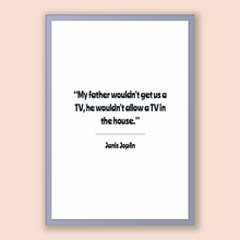 Load image into Gallery viewer, Janis Joplin Quote, Janis Joplin Poster, Janis Joplin Print, Printable Poster, My father wouldn't get us a TV, he wouldn't allow a TV in ...
