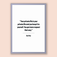 Load image into Gallery viewer, Jay Kay Quote, Jay Kay Poster, Jay Kay Print, Printable Poster, Your private life is your private life and you keep it to yourself. You g...