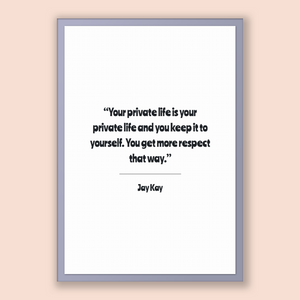 Jay Kay Quote, Jay Kay Poster, Jay Kay Print, Printable Poster, Your private life is your private life and you keep it to yourself. You g...