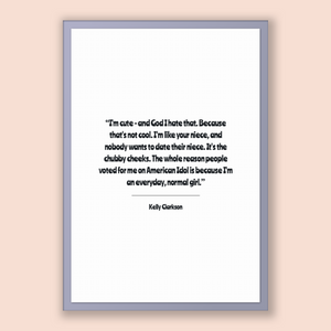 Kelly Clarkson Quote, Kelly Clarkson Poster, Kelly Clarkson Print, Printable Poster, I'm cute - and God I hate that. Because that's not c...