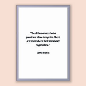 Dennis Rodman Quote, Dennis Rodman Poster, Dennis Rodman Print, Printable Poster, Death has always had a prominent place in my mind. Ther...