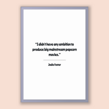 Load image into Gallery viewer, Jodie Foster Quote, Jodie Foster Poster, Jodie Foster Print, Printable Poster, I didn't have any ambition to produce big mainstream popco...