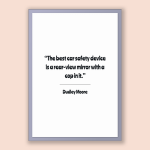 Dudley Moore Quote, Dudley Moore Poster, Dudley Moore Print, Printable Poster, The best car safety device is a rear-view mirror with a co...