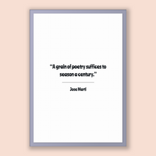 Load image into Gallery viewer, Jose Marti Quote, Jose Marti Poster, Jose Marti Print, Printable Poster, A grain of poetry suffices to season a century.